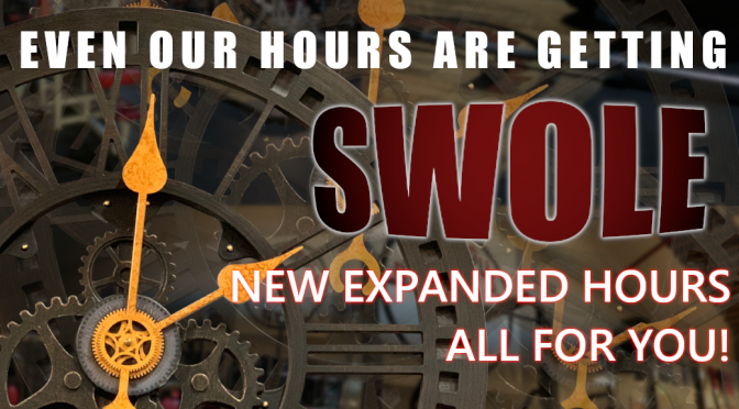 Our Hours Are Getting SWOLE!